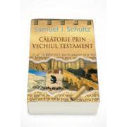 Calatorie prin Vechiul Testament (Samuel J. Schultz)