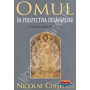 Omul in perspectiva desavarsirii. Studii de teologie dogmatica (Prof. Chitescu N., Is Todoran)