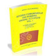 Istoria comunismului din Romania. Origini - Activitate. Volumul I
