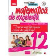 Matematica de excelenta. Pentru concursuri, olimpiade si centrele de excelenta, clasa a XII-a, ALGEBRA. Volumul I
