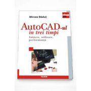 AutoCAD-ul in trei timpi. Initiere, utilizare, performanta. Editia a IV-a, revazuta si adaugita
