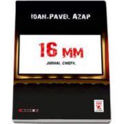 16 mm  - Jurnal cinefil (Ioan Pavel Azap)