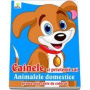Cainele si prietenii sai animalele domestice (Prima mea carte de colorat)