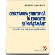 Cercetarea stiintifica in educatie si invatamant (intrebari cu si fara raspunsuri imediate)