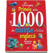 DISNEY ENGLISH - Primele mele 1000 de cuvinte in limba engleza. Dictionar ilustrat