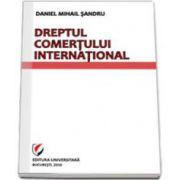 Dreptul comertului international - Daniel Mihail Sandru (Editia a II-a)