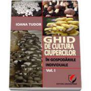Ghid de cultura ciupercilor in gospodariile individuale (volumul I)