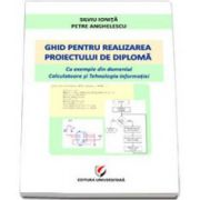 Ghid pentru realizarea proiectului de diploma (Silviu Ionita)