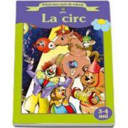 La circ (Prima mea carte de colorat)