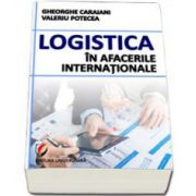 Logistica in afacerile internationale (Gheorghe Caraiani)