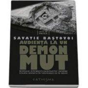 Audienta la un demon mut. Roman istorico-fantastic despre soarta Bisericii in vremurile de pe urma