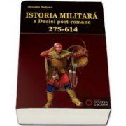Alexandru Madgearu, Istoria militara a Daciei post-romane (275-614)