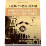 Merovingienii. Europa inainte de Carol cel Mare (Patrick J. Geary)