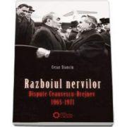 Razboiul Nervilor. Dispute Ceausescu-Brejnev. 1965-1971