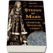 Stefan cel Mare. Dimensiunea internationala a domniei (Eugen Denize)