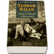 Teodor Balan (1885-1972). Istoric si arhivist al Bucovinei (Ileana Maria Ratcu)