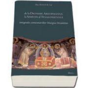 De la Dionisie Areopagitul la Simeon al Tesalonicului - Integrala comentariilor liturgice bizantine