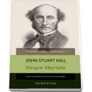 Despre libertate. Cum ne aparam de tirania majoritatii (John Stuart Mill)