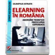 eLearning in Romania. Abordari teoretice, preocupari, experiente