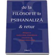 De la filosofie la psihanaliza si retur (Dialoguri cu Vasile Dem. Zamfirescu consemnate de Leonid Dragomir)