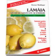 Lamaia - izvor de sanatate si energie. Prevenire, recunoastere, vindecare