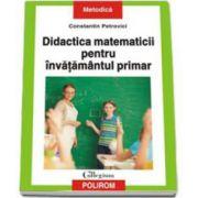 Didactica matematicii pentru invatamintul primar (Constantin Petrovici)