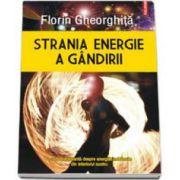 Florin Gheorghita, Strania energie a gandirii