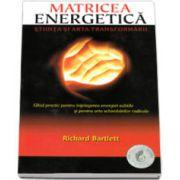 Richard Bartlett, Matricea energetica. Stiinta si arta transformatii