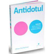 Antidotul (FERICIRE pentru oamenii care nu suporta gandirea pozitiva)