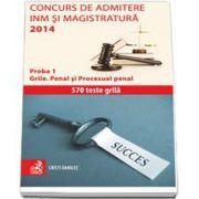 Concurs de admitere la INM si Magistratura 2014. Proba 1. Grile. Penal si Procesual penal - 570 de teste grila
