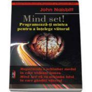 John Naisbit, Mind Set! Programeaza-ti mintea pentru a intelege viitorul