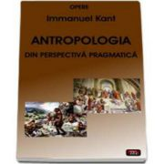Immanuel Kant, Opere - Antropologia din perspectiva pragmatica