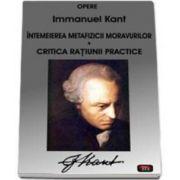 Immanuel Kant, Opere - Intemeierea metafizicii moravurilor. Critica ratiunii practice