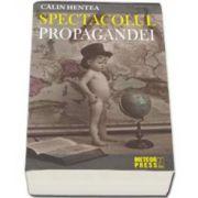 Calin Hentea, Spectacolul propagandei