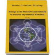 Mesaje de la Maestrii Ascensionati. O misiune importanta: Romania (Volumul 4)