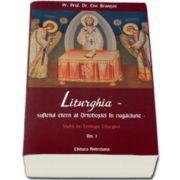 Liturghia - Sufletul etern al Ortodoxiei in rugaciune. Studii de teologie liturgica. Volumul 1