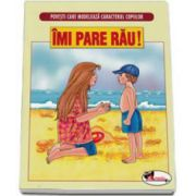 Povesti care modeleaza caracterul copiilor - Imi pare rau!