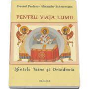 Pentru viata lumii. Sfintele Taine si Ortodoxia