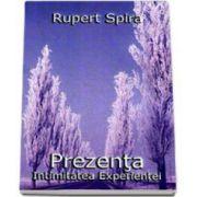 Prezenta - Intimitatea experientei. Volumul II (Rupert Spira)