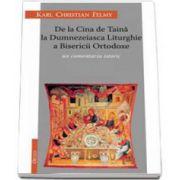 De la Cina de Taina la Dumnezeiasca Liturghie a Bisericii Ortodoxe. Un comentariu istoric - Editia a II-a