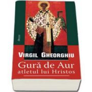 Virgil Gheorghiu - Gura de Aur, atletul lui Hristos - Editia a II-a