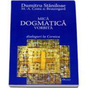 Dumitru Staniloae, Mica dogmatica vorbita. Dialoguri la Cernica - Editia a III-a