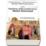 Simeon Metafrastul - Nasterea, Viata si Adormirea Maicii Domnului. Trei Vieti bizantine - Editia a II-a