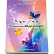 Despre cancer. O carte care da speranta (Lise Bourbeau)