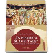 In biserica slavei Tale. Studii de teologie si spiritualitate liturgica volumul III - Viorel Sava