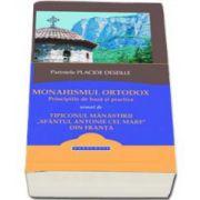 Monahismul ortodox. Principiile de baza si practica urmat de Tipiconul manastirii Sfantul Antonie cel Mare din Franta