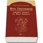 Noul Theotokarion - Canoanele aghiorite ale Maicii Domnului (Nicodim Aghioritul)