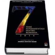 7 teme fundamentale pentru Romania, 2014 (Cuvant inainte, George Cristian Maior)