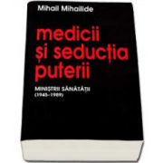 Mihail Mihailide, Medicii si seductia puterii. Ministrii sanatatii (1945-1989)
