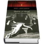 Teatru si ritual - Scrieri esentiale (Jerzy Grotowski)